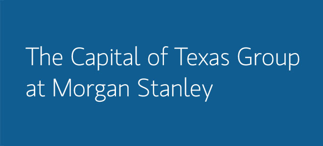 The Capital of Texas Group at Morgan Stanley